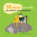 50 nápadů pro děti, jak přispět k záchraně planety, Malý dobrodruh